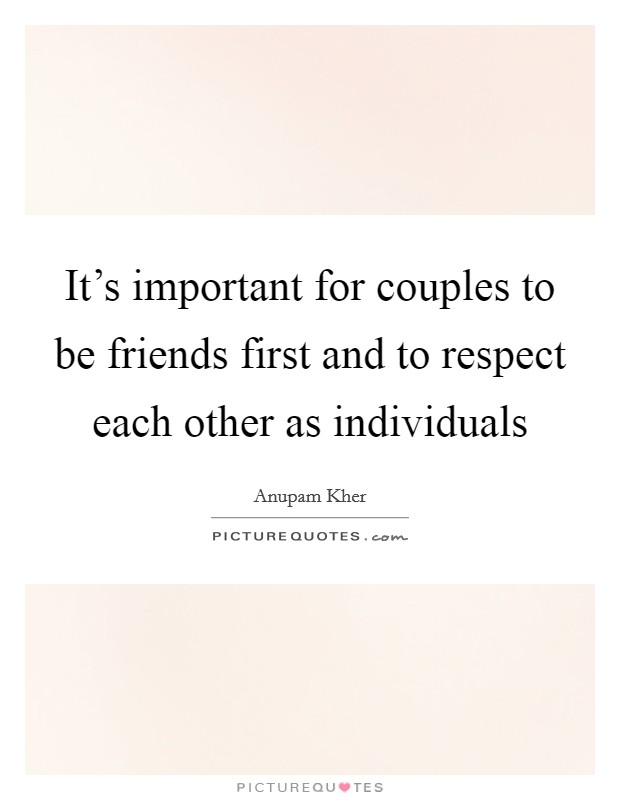 It's important for couples to be friends first and to respect each other as individuals Picture Quote #1