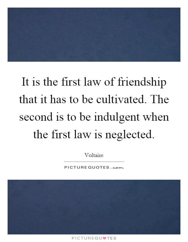 It is the first law of friendship that it has to be cultivated. The second is to be indulgent when the first law is neglected Picture Quote #1