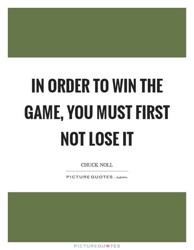 In order to WIN the game, you must first not LOSE it Picture Quote #1