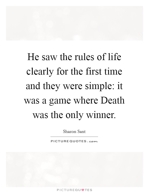 He saw the rules of life clearly for the first time and they were simple: it was a game where Death was the only winner Picture Quote #1