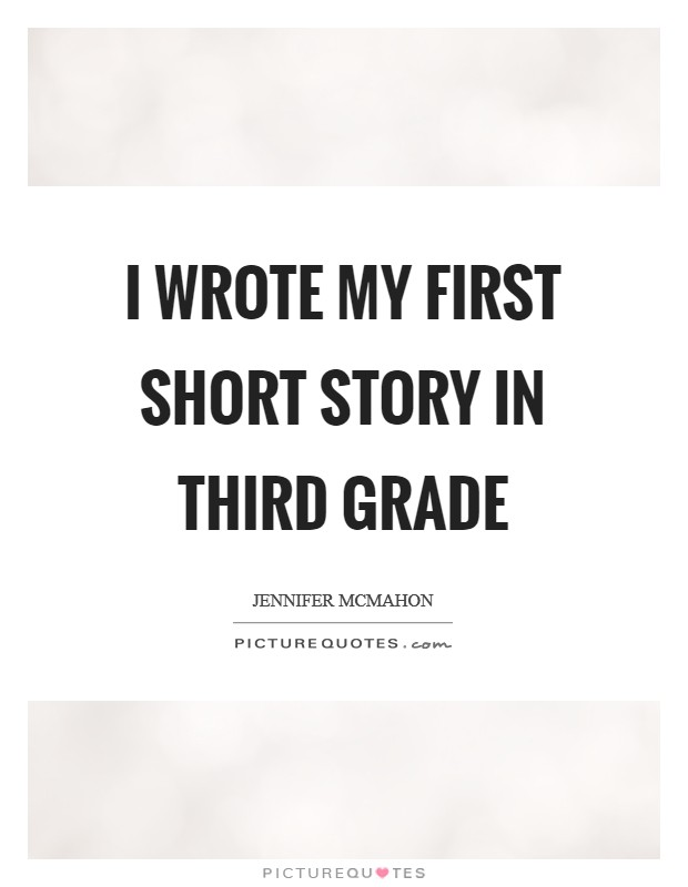 I wrote my first short story in third grade Picture Quote #1