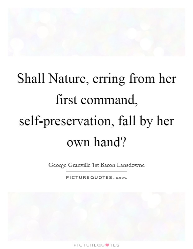 Shall Nature, erring from her first command, self-preservation, fall by her own hand? Picture Quote #1