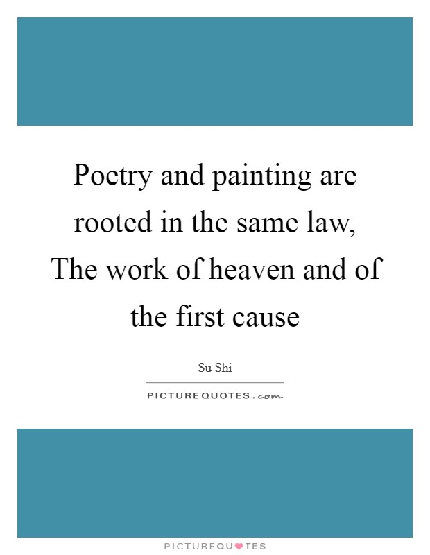 Poetry and painting are rooted in the same law, The work of heaven and of the first cause Picture Quote #1