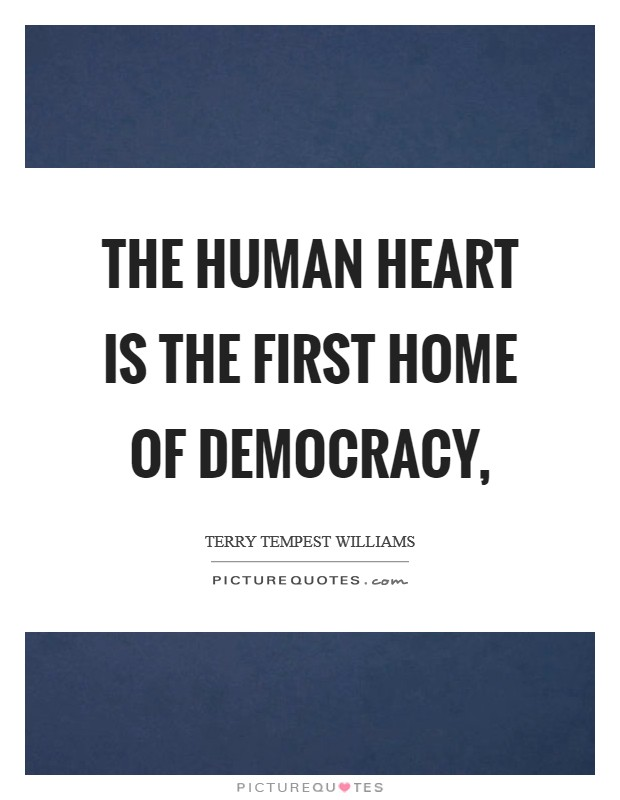 The human heart is the first home of democracy, Picture Quote #1