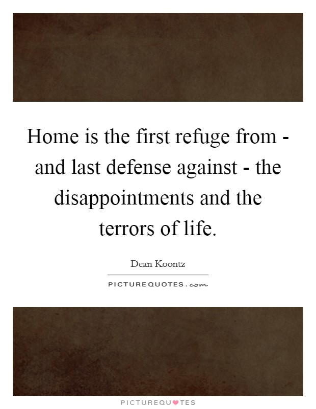 Home is the first refuge from - and last defense against - the disappointments and the terrors of life Picture Quote #1