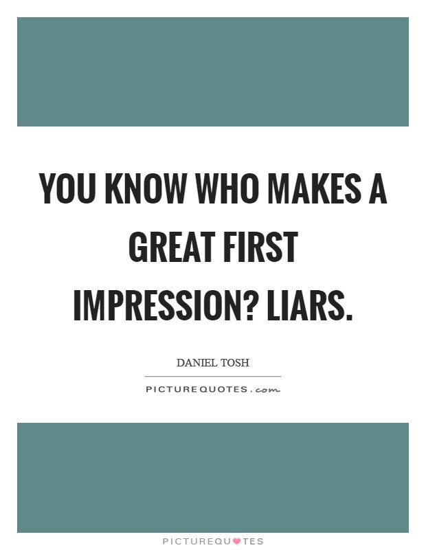You know who makes a great first impression? Liars Picture Quote #1