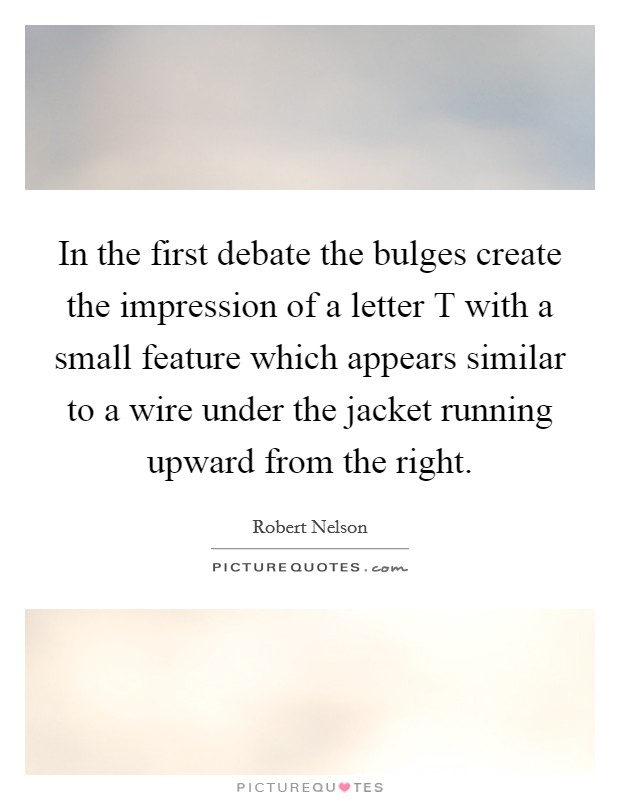 In the first debate the bulges create the impression of a letter ...