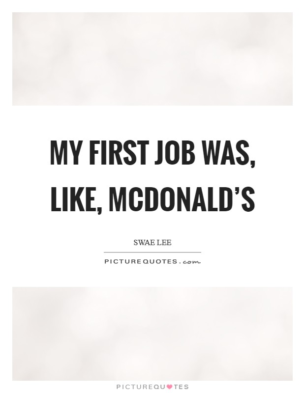 My first job was, like, McDonald's Picture Quote #1