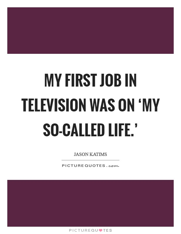My first job in television was on 'My So-Called Life.' Picture Quote #1
