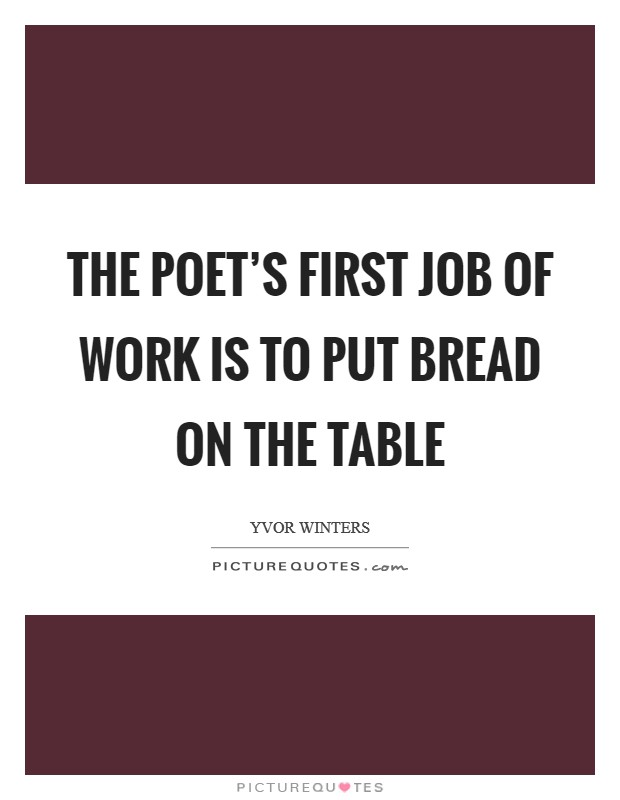 The poet's first job of work is to put bread on the table Picture Quote #1