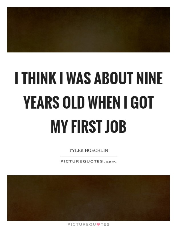 I think I was about nine years old when I got my first job Picture Quote #1