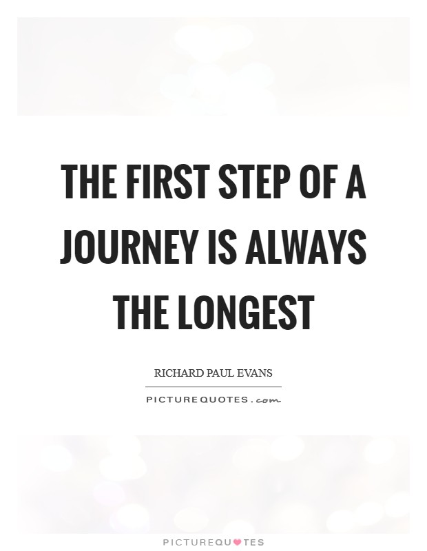 The first step of a journey is always the longest Picture Quote #1