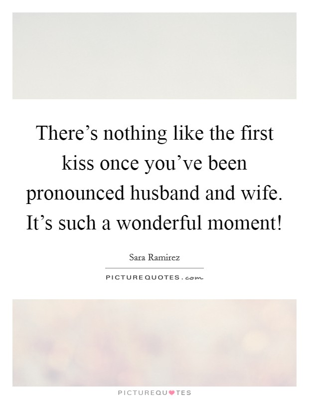 There's nothing like the first kiss once you've been pronounced husband and wife. It's such a wonderful moment! Picture Quote #1