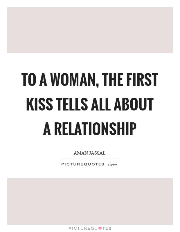 To a woman, the first kiss tells all about a relationship Picture Quote #1