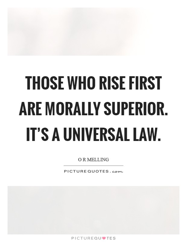 Those who rise first are morally superior. It's a universal law Picture Quote #1