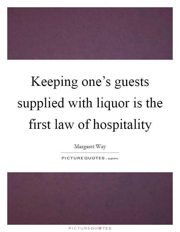 Keeping one's guests supplied with liquor is the first law of hospitality Picture Quote #1