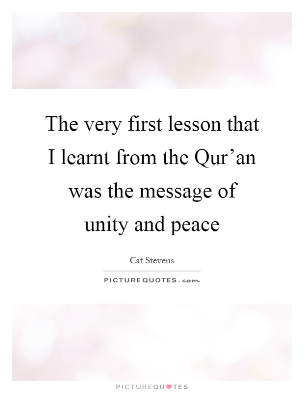 The very first lesson that I learnt from the Qur'an was the message of unity and peace Picture Quote #1