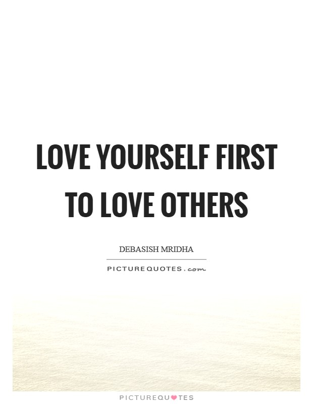 Love yourself first to love others Picture Quote #1