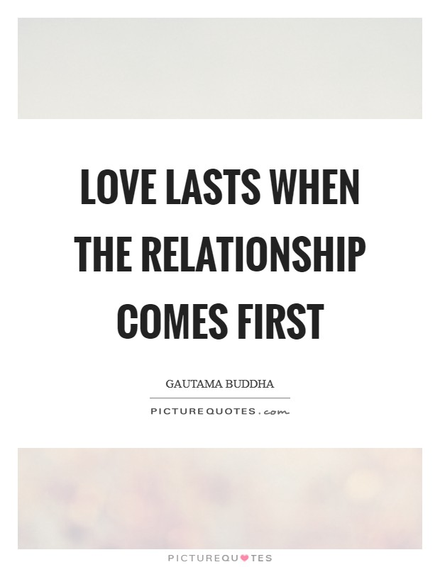 Love lasts when the relationship comes first Picture Quote #1
