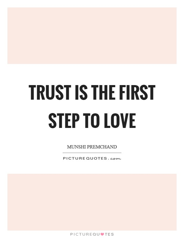 Trust is the first step to love Picture Quote #1