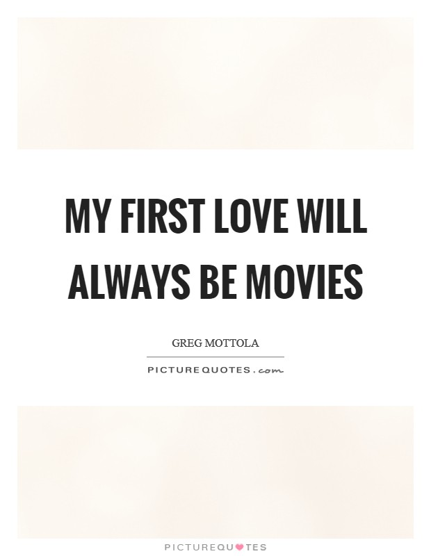 My first love will always be movies Picture Quote #1
