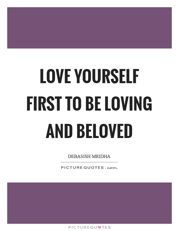 Love yourself first to be loving and beloved Picture Quote #1