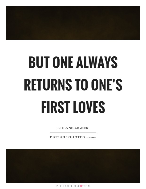 But one always returns to one's first loves Picture Quote #1