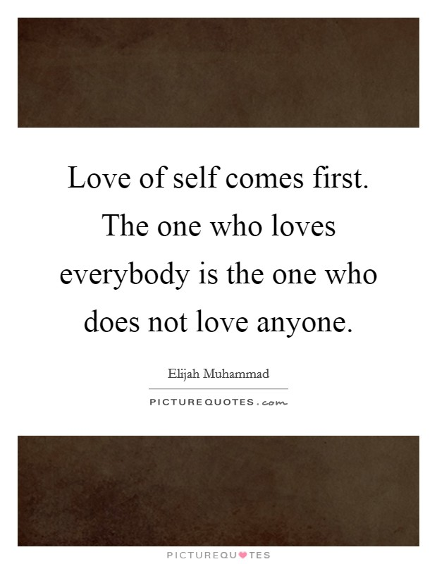 Love of self comes first. The one who loves everybody is the one who does not love anyone Picture Quote #1
