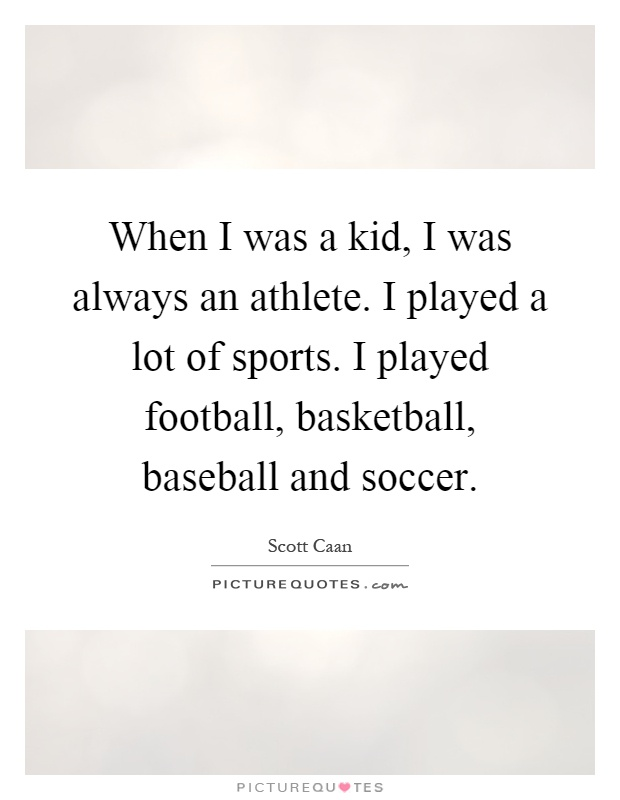When I was a kid, I was always an athlete. I played a lot of sports. I played football, basketball, baseball and soccer Picture Quote #1