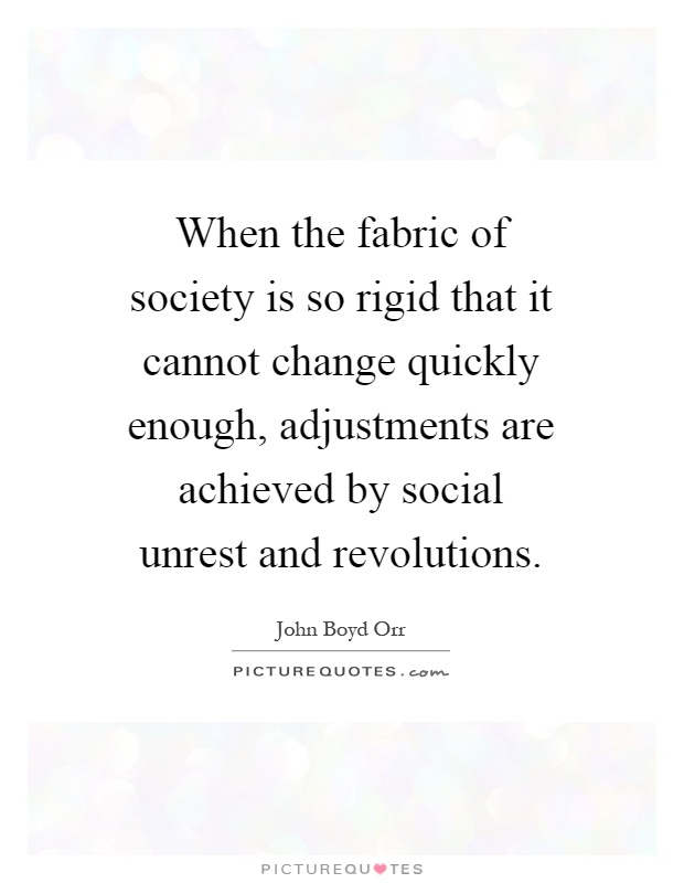 When the fabric of society is so rigid that it cannot change quickly enough, adjustments are achieved by social unrest and revolutions Picture Quote #1