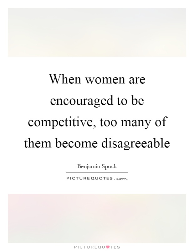 When women are encouraged to be competitive, too many of them become disagreeable Picture Quote #1
