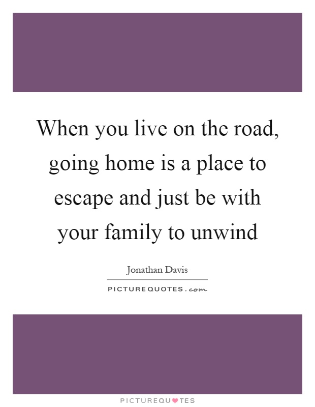 Unwind quotes unwind sayings unwind picture quotes Home is the best place in the world quotes