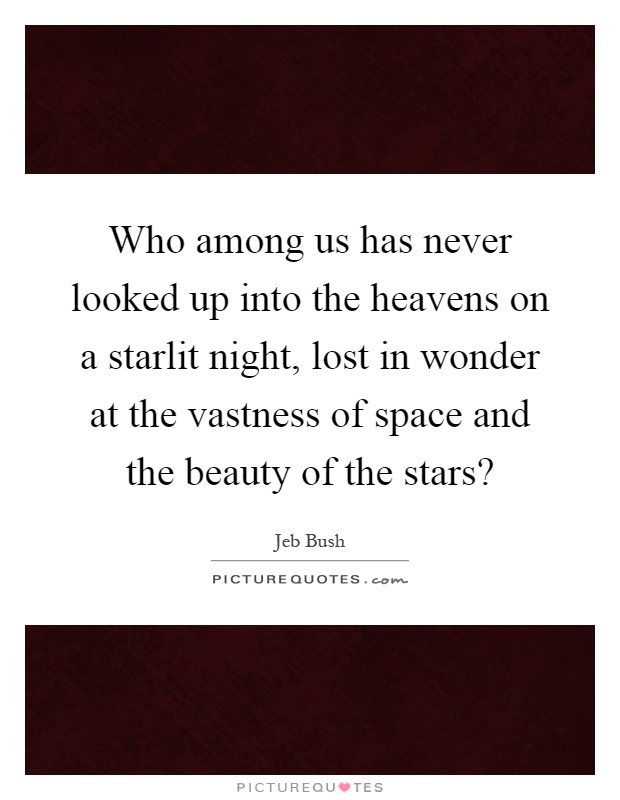 Who among us has never looked up into the heavens on a starlit night, lost in wonder at the vastness of space and the beauty of the stars? Picture Quote #1