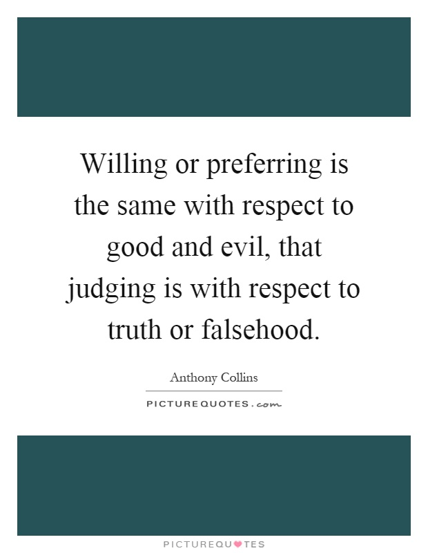 Willing or preferring is the same with respect to good and evil, that judging is with respect to truth or falsehood Picture Quote #1