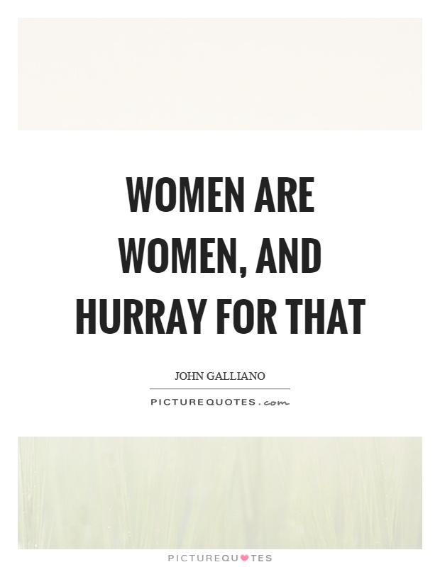 Women are women, and hurray for that Picture Quote #1