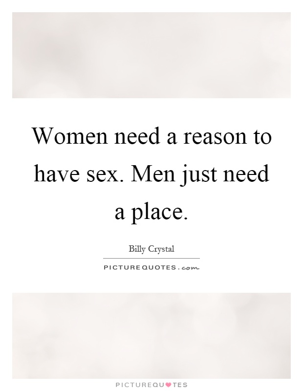 Women need a reason to have sex. Men just need a place Picture Quote #1