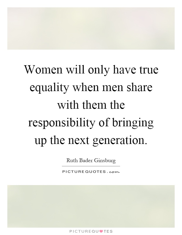 Equality For Women Quotes: Women Will Only Have True Equality When Men Share With