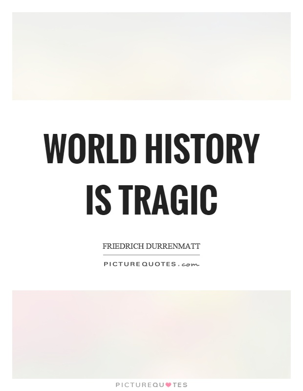 World history is tragic Picture Quote #1