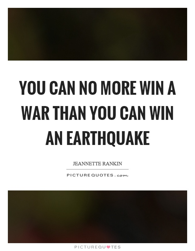 You can no more win a war than you can win an earthquake Picture Quote #1