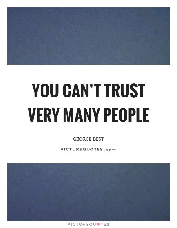 You can't trust very many people Picture Quote #1