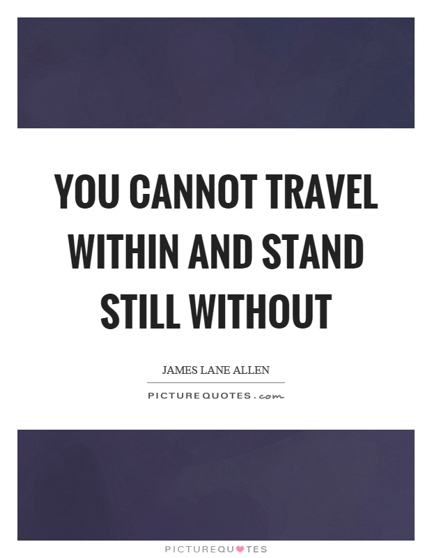 You cannot travel within and stand still without Picture Quote #1