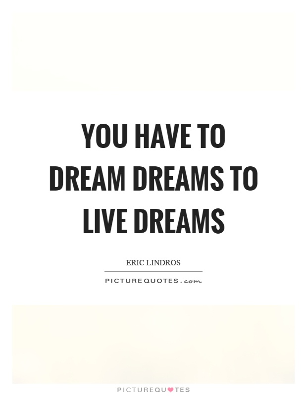 You have to dream dreams to live dreams Picture Quote #1