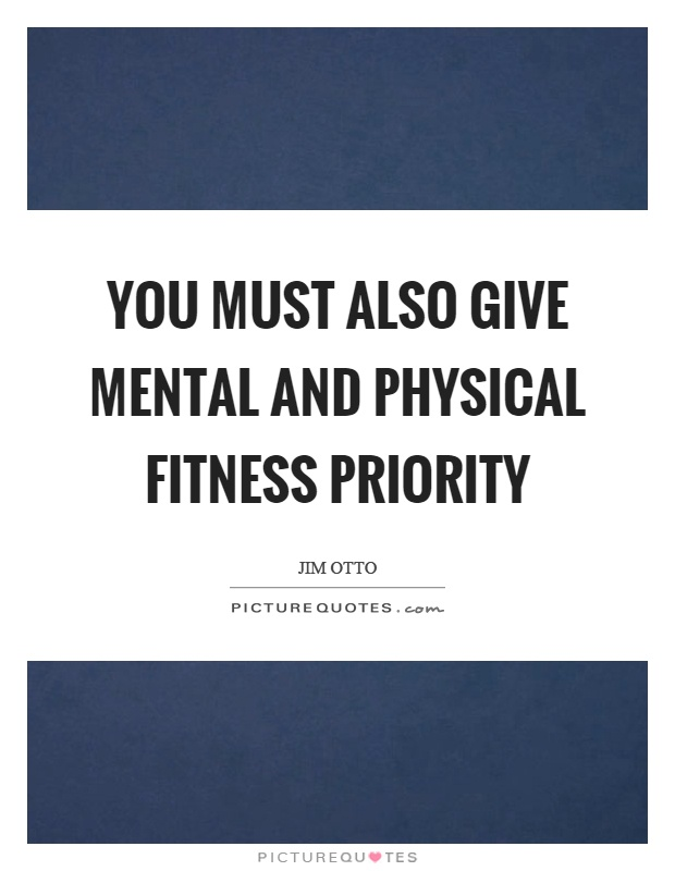 You must also give mental and physical fitness priority Picture Quote #1