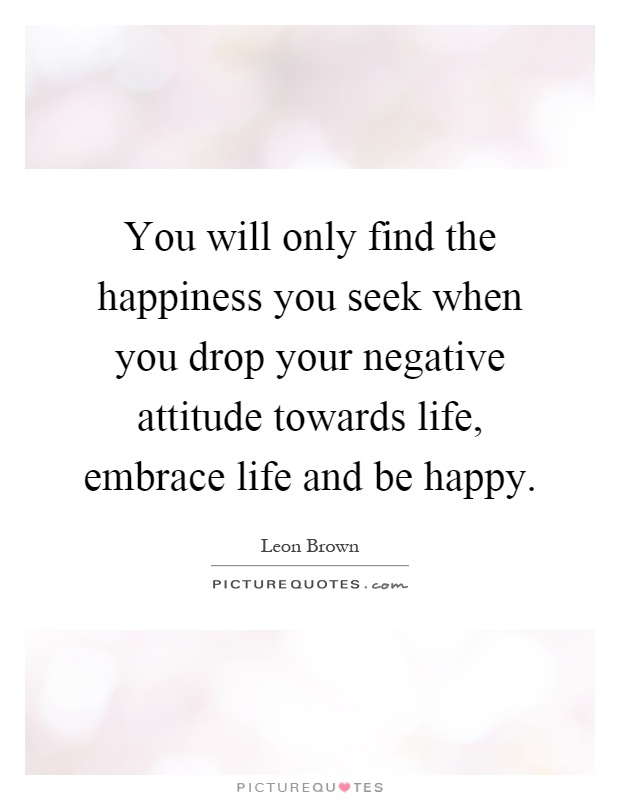 Quote About Happiness In Life Brilliant You Will Only Find The Happiness You Seek When You Drop Your