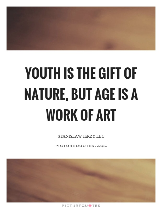 Youth is the gift of nature, but age is a work of art Picture Quote #1