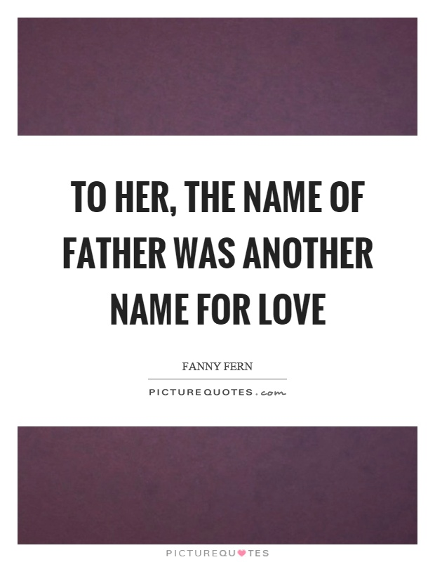 To her, the name of father was another name for love Picture Quote #1