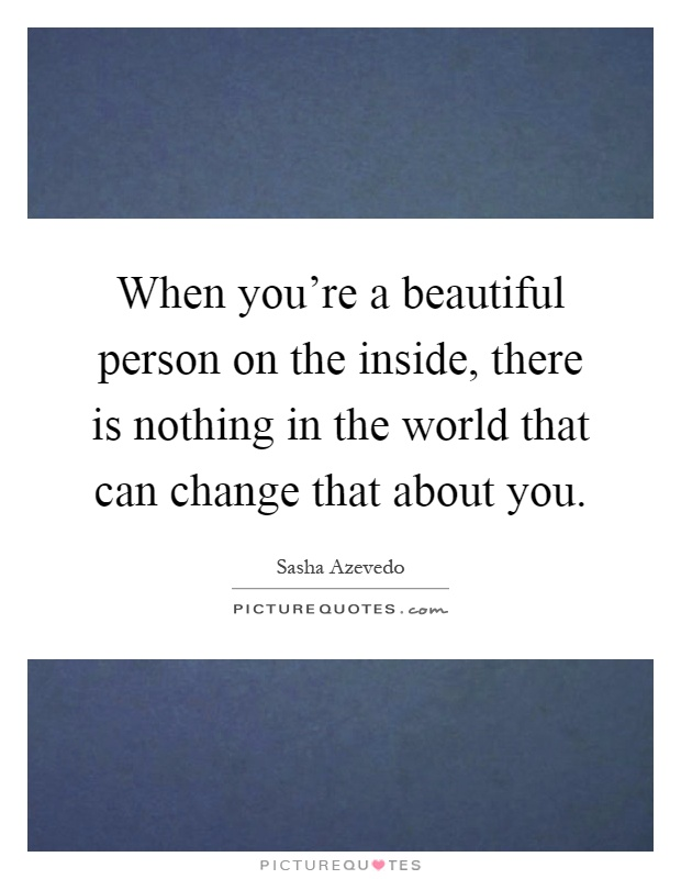 When You Re A Beautiful Person On The Inside There Is Picture Quotes