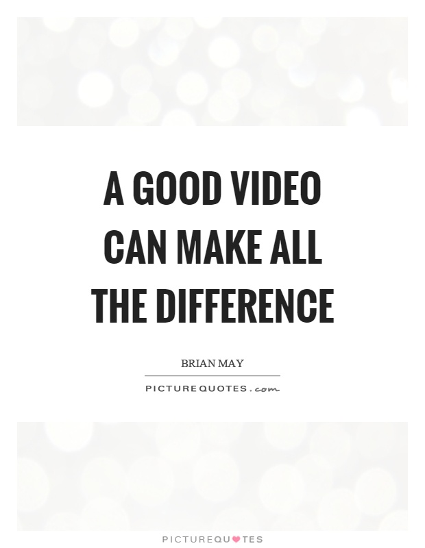 A good video can make all the difference Picture Quote #1