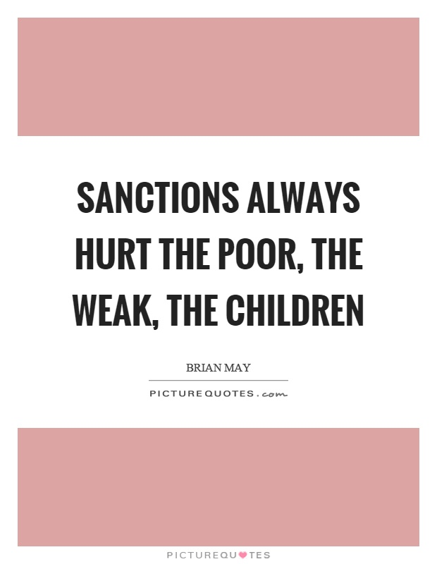 Sanctions always hurt the poor, the weak, the children Picture Quote #1