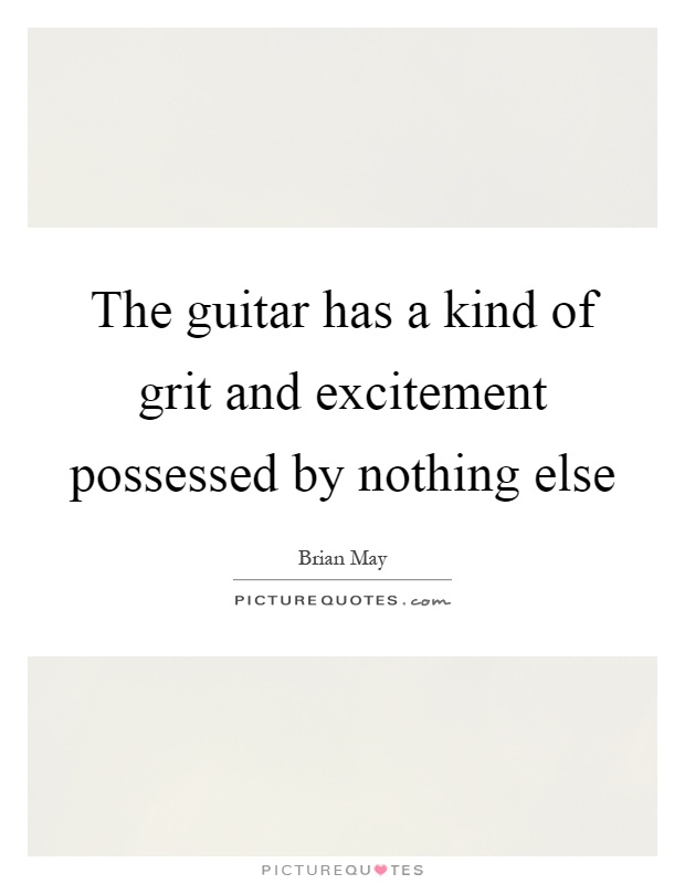 The guitar has a kind of grit and excitement possessed by nothing else Picture Quote #1